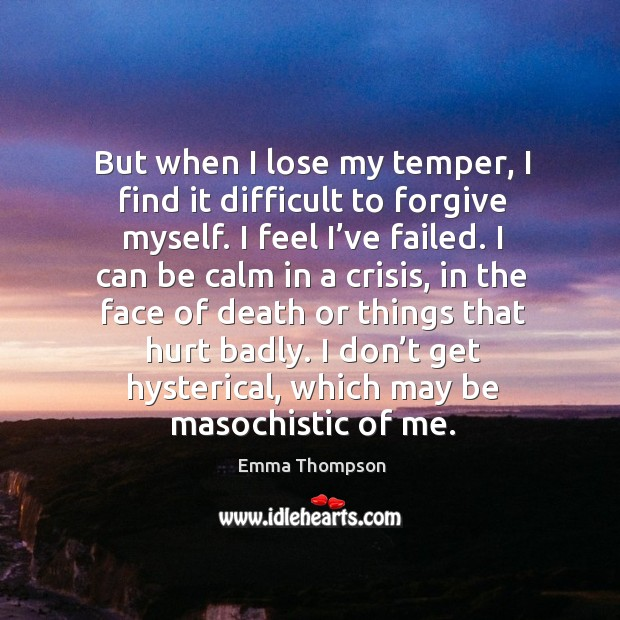 Image, But when I lose my temper, I find it difficult to forgive myself.