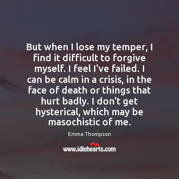 Image, But when I lose my temper, I find it difficult to forgive