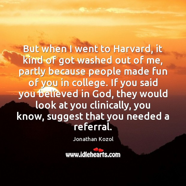 But when I went to Harvard, it kind of got washed out Jonathan Kozol Picture Quote