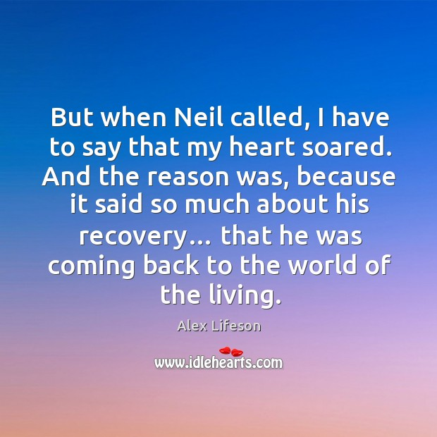 Image, But when neil called, I have to say that my heart soared. And the reason was, because