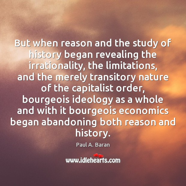 But when reason and the study of history began revealing the irrationality, Image