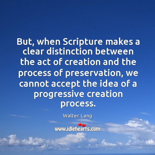 But, when scripture makes a clear distinction between the act of creation and the process Image