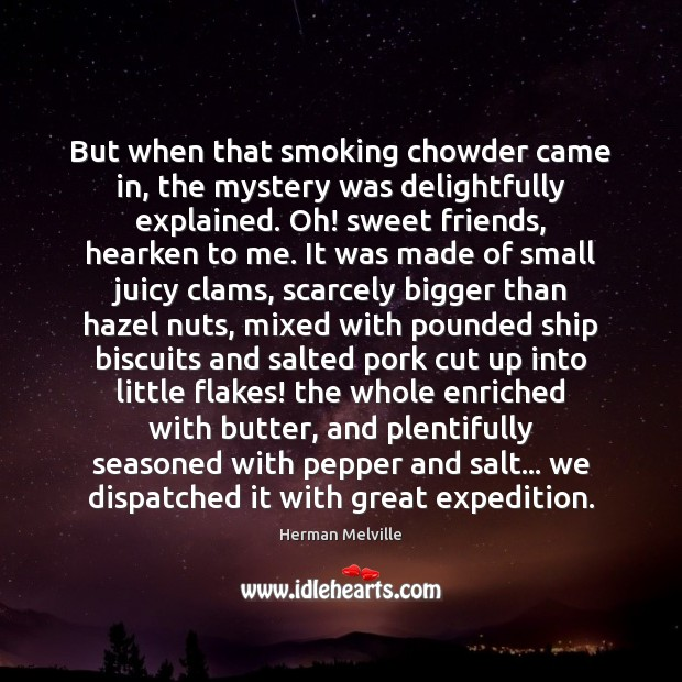 But when that smoking chowder came in, the mystery was delightfully explained. Herman Melville Picture Quote