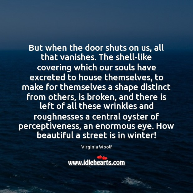 But when the door shuts on us, all that vanishes. The shell-like Image