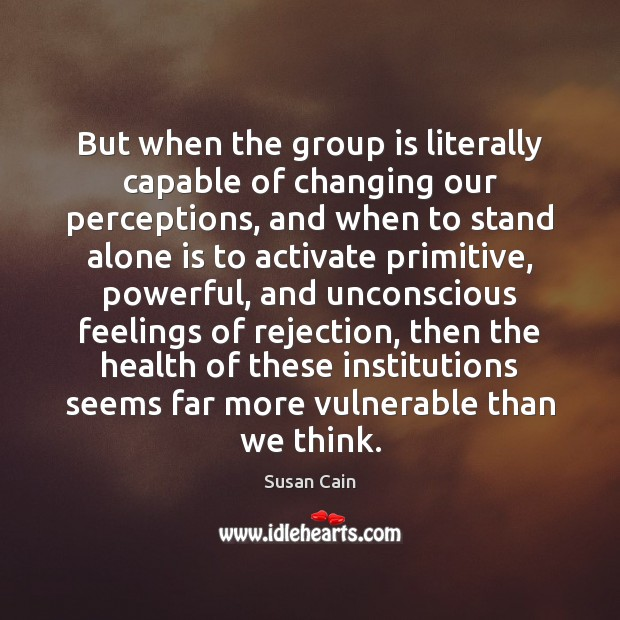 Image, But when the group is literally capable of changing our perceptions, and