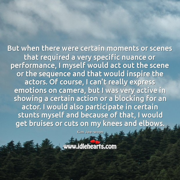 But when there were certain moments or scenes that required a very Image