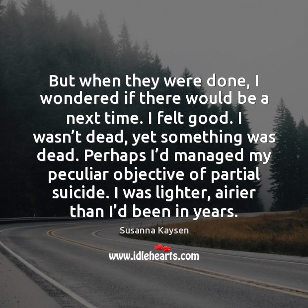 But when they were done, I wondered if there would be a Susanna Kaysen Picture Quote
