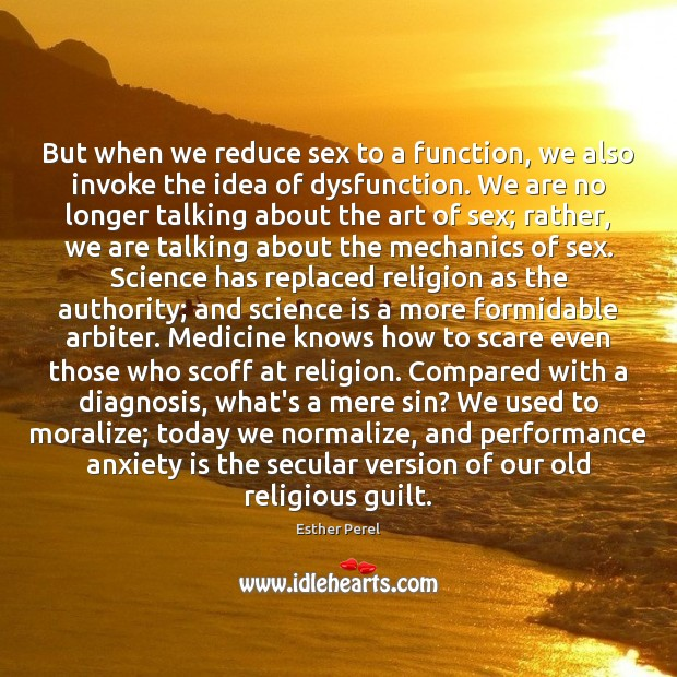 But when we reduce sex to a function, we also invoke the Esther Perel Picture Quote