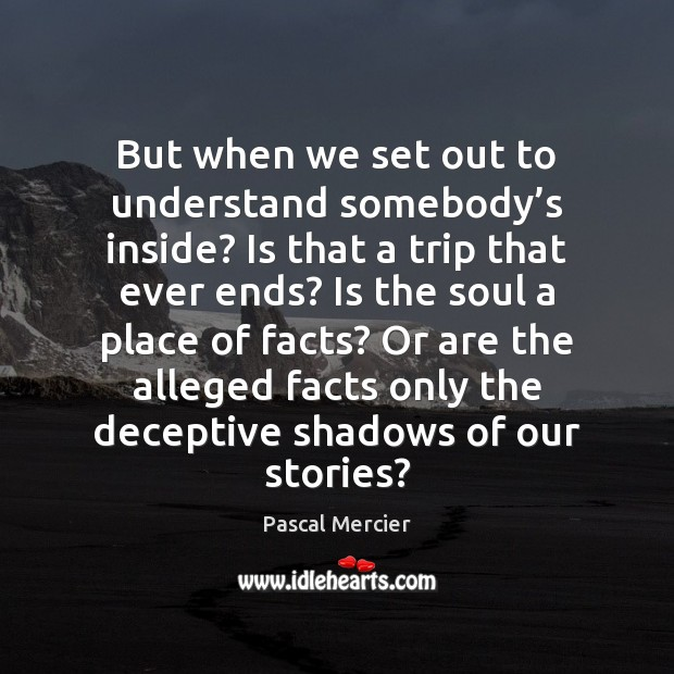 But when we set out to understand somebody's inside? Is that Image