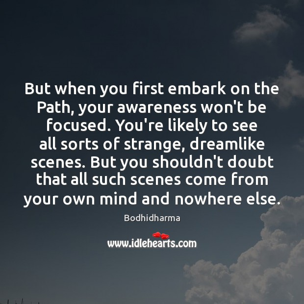 But when you first embark on the Path, your awareness won't be Bodhidharma Picture Quote