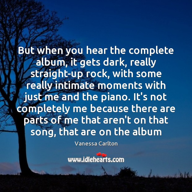 But when you hear the complete album, it gets dark, really straight-up Vanessa Carlton Picture Quote