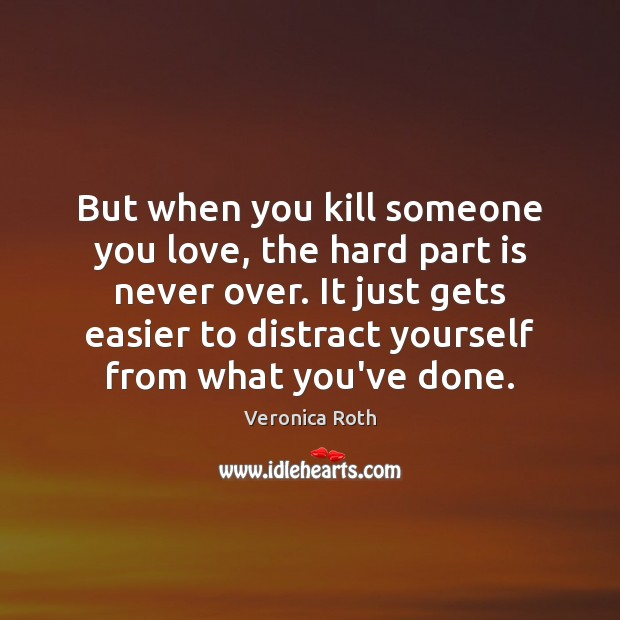 But when you kill someone you love, the hard part is never Image