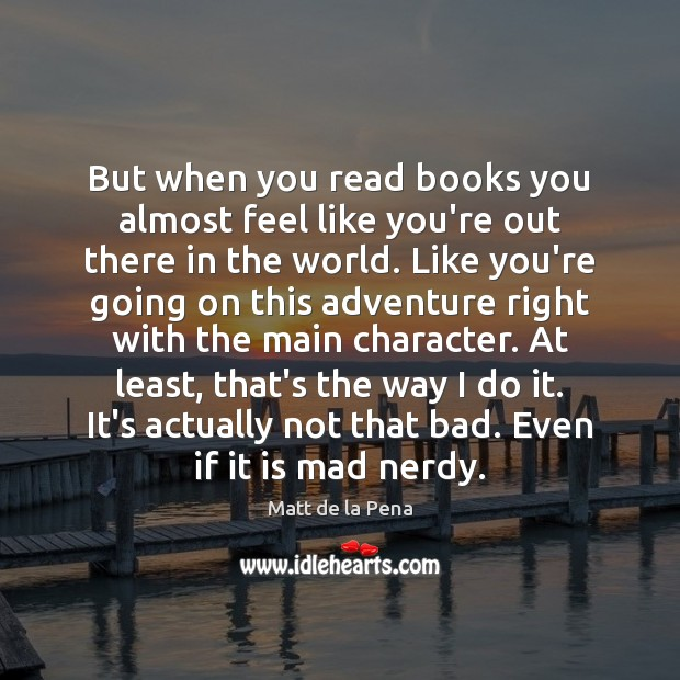 But when you read books you almost feel like you're out there Image