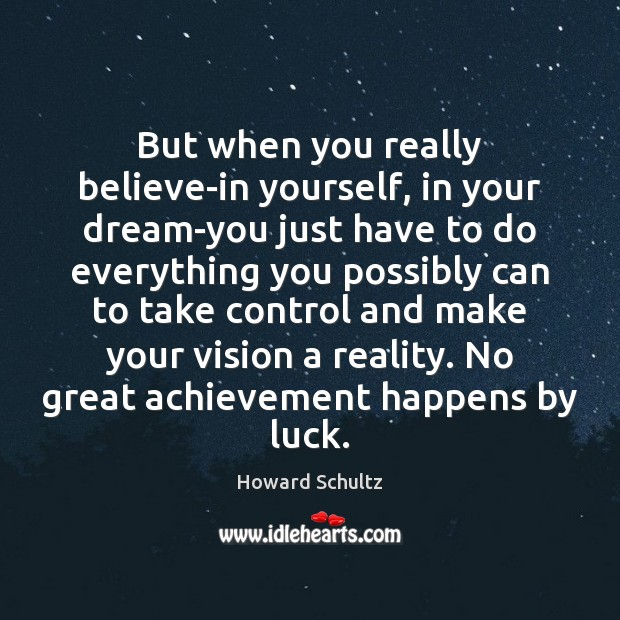 But when you really believe-in yourself, in your dream-you just have to Howard Schultz Picture Quote