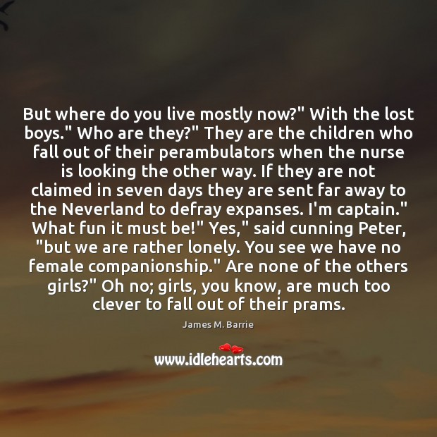 """But where do you live mostly now?"""" With the lost boys."""" Who Clever Quotes Image"""