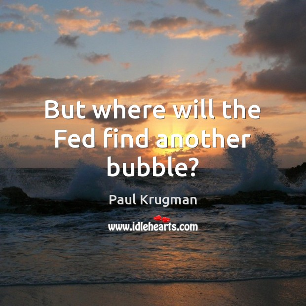 Image, But where will the Fed find another bubble?