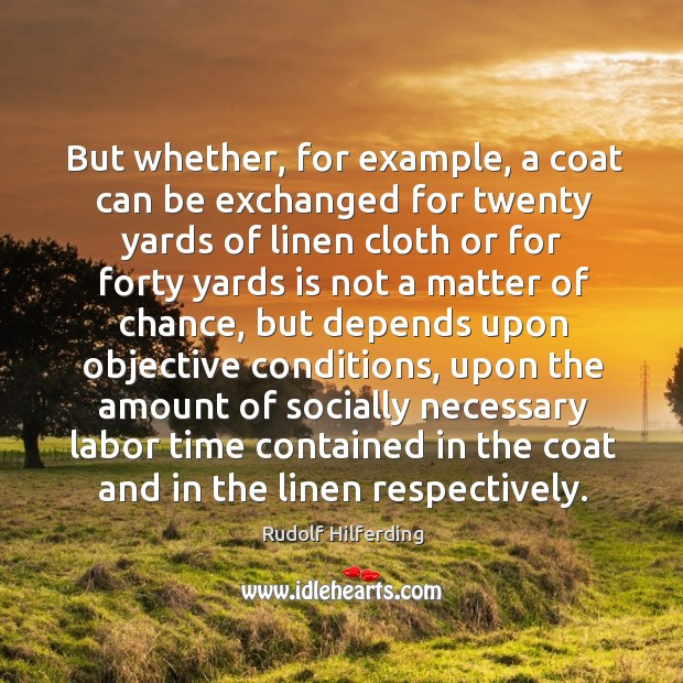 But whether, for example, a coat can be exchanged for twenty yards of linen cloth or for forty yards. Image
