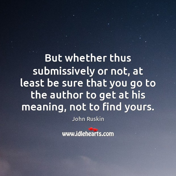 But whether thus submissively or not, at least be sure that you Image