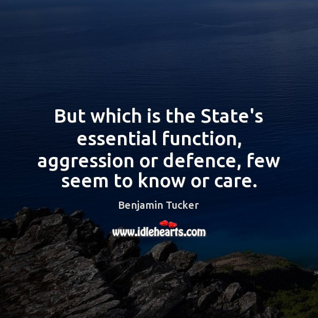 But which is the State's essential function, aggression or defence, few seem Benjamin Tucker Picture Quote