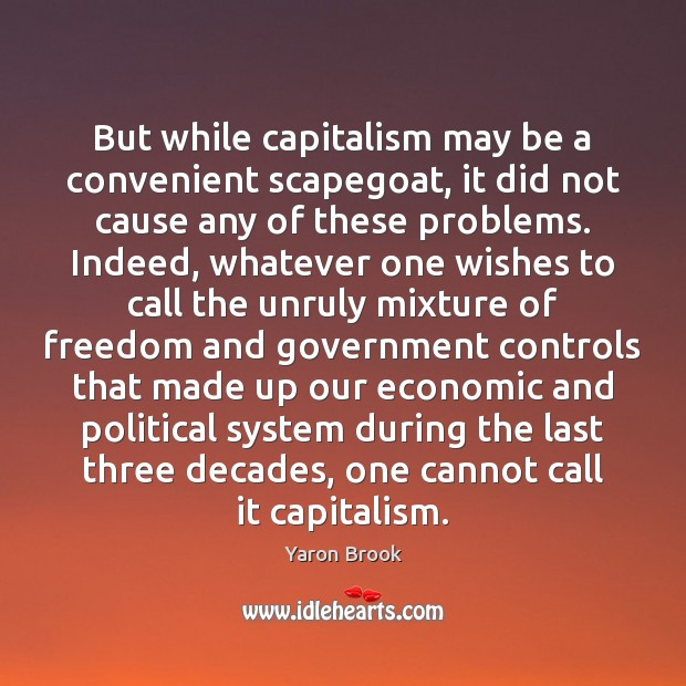 But while capitalism may be a convenient scapegoat, it did not cause Image