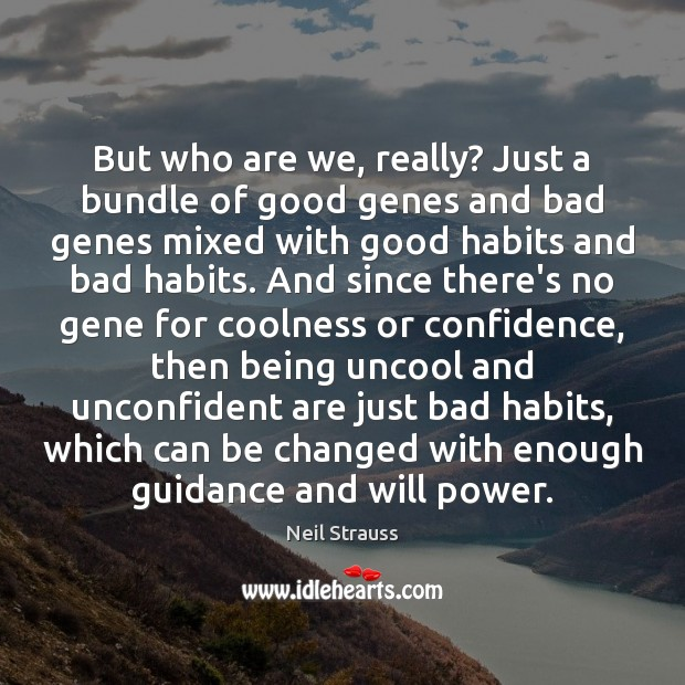 But who are we, really? Just a bundle of good genes and Will Power Quotes Image