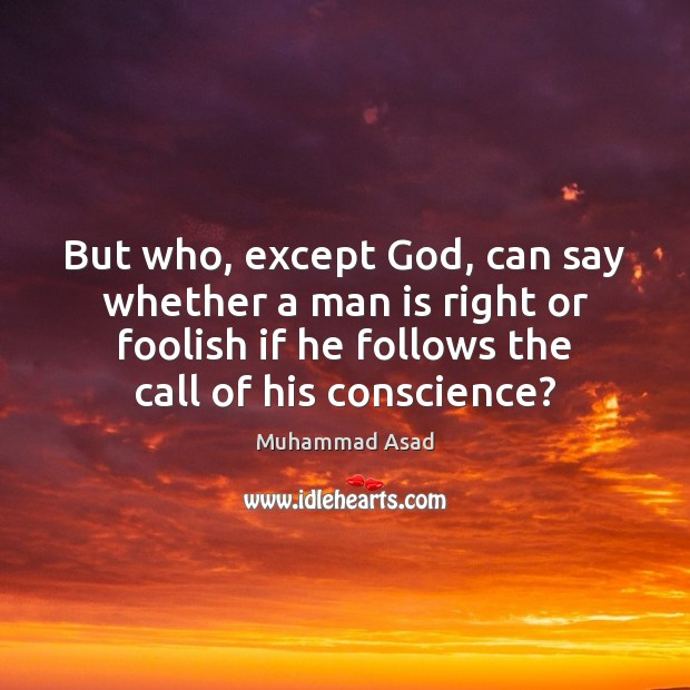 But who, except God, can say whether a man is right or Muhammad Asad Picture Quote