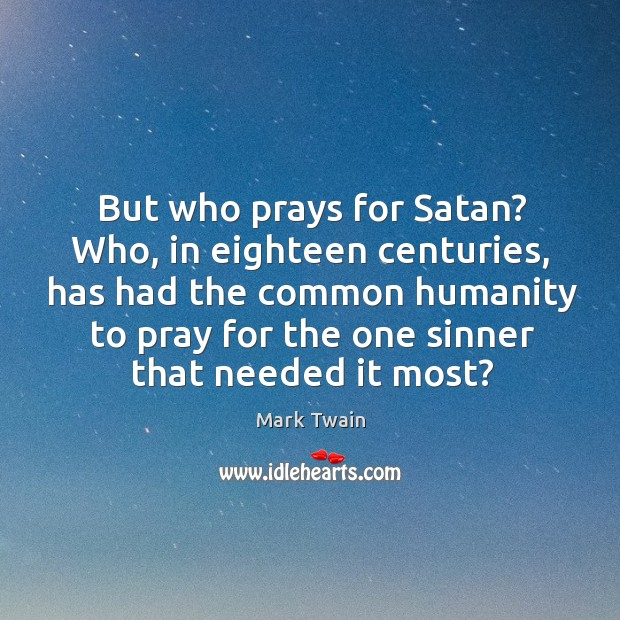Image, But who prays for satan? who, in eighteen centuries