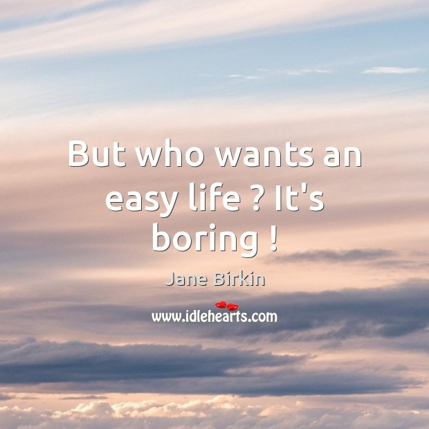 But who wants an easy life ? It's boring ! Image