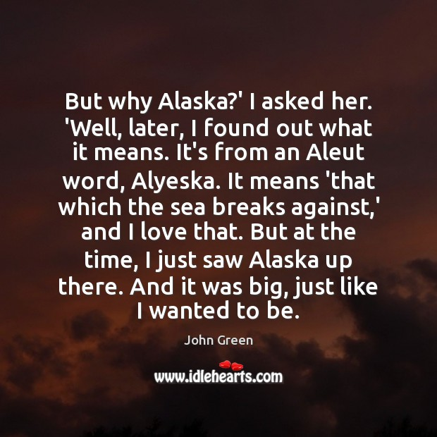 Image, But why Alaska?' I asked her. 'Well, later, I found out