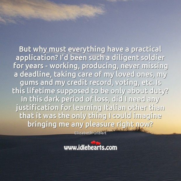 But why must everything have a practical application? I'd been such a Image