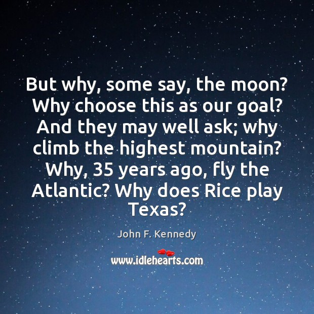 Image, But why, some say, the moon? Why choose this as our goal?