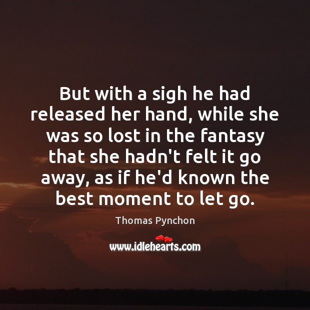 But with a sigh he had released her hand, while she was Image