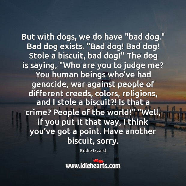 """But with dogs, we do have """"bad dog."""" Bad dog exists. """"Bad Judge Quotes Image"""