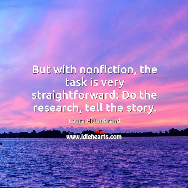But with nonfiction, the task is very straightforward: do the research, tell the story. Image