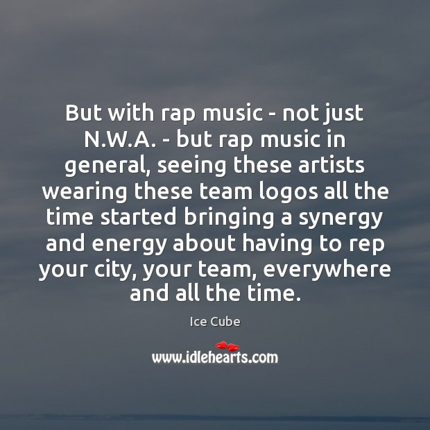 But with rap music – not just N.W.A. – but Ice Cube Picture Quote