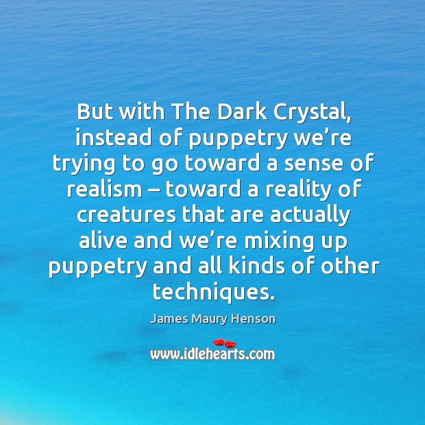 Image, But with the dark crystal, instead of puppetry we're trying to go toward a sense of realism