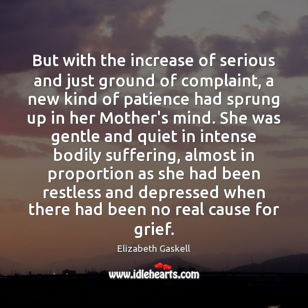But with the increase of serious and just ground of complaint, a Elizabeth Gaskell Picture Quote