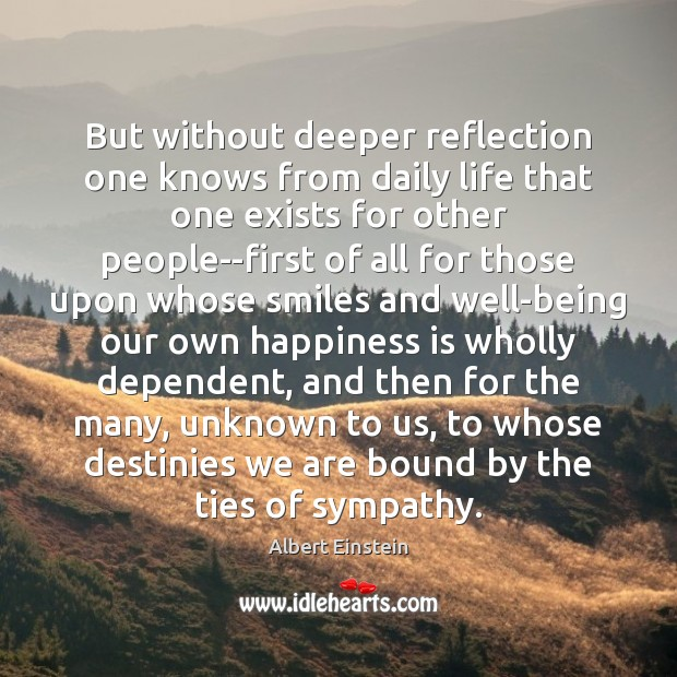 But without deeper reflection one knows from daily life that one exists Albert Einstein Picture Quote