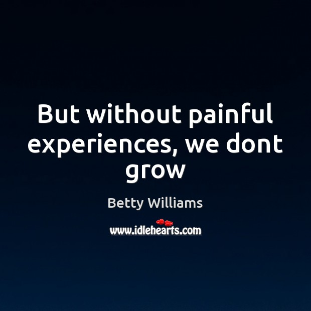 Image, But without painful experiences, we dont grow