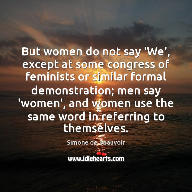 But women do not say 'We', except at some congress of feminists Simone de Beauvoir Picture Quote