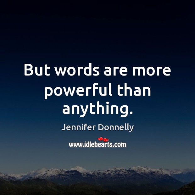 But words are more powerful than anything. Image