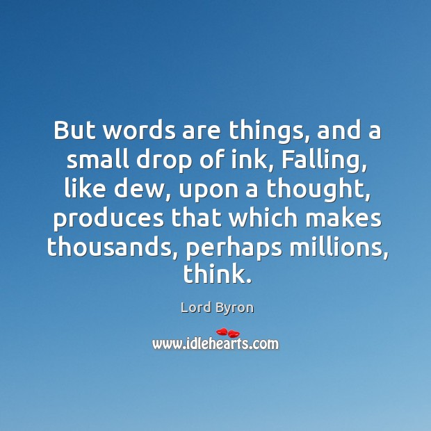 Image, But words are things, and a small drop of ink, falling, like dew, upon a thought