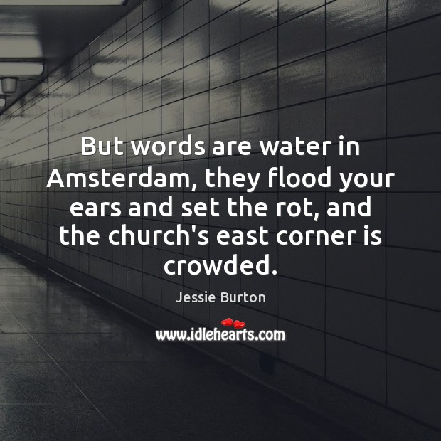 Image, But words are water in Amsterdam, they flood your ears and set