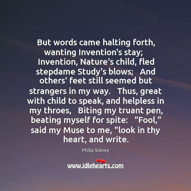 But words came halting forth, wanting Invention's stay;   Invention, Nature's child, fled Image