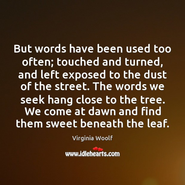 Image, But words have been used too often; touched and turned, and left