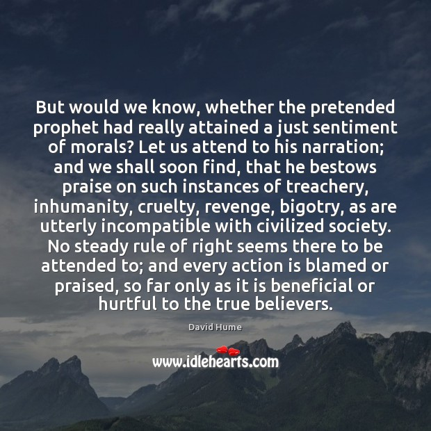 But would we know, whether the pretended prophet had really attained a David Hume Picture Quote