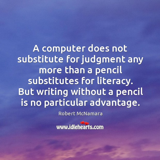 But writing without a pencil is no particular advantage. Robert McNamara Picture Quote