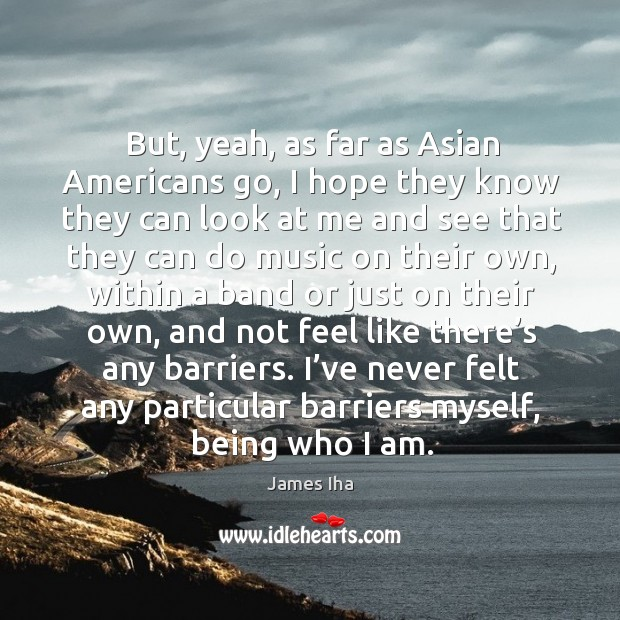 But, yeah, as far as asian americans go James Iha Picture Quote