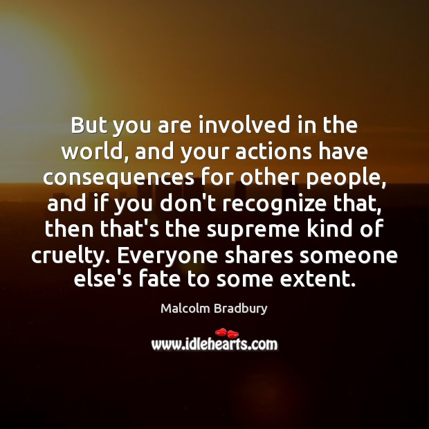 Image, But you are involved in the world, and your actions have consequences