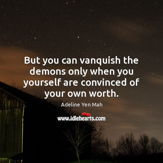 Image, But you can vanquish the demons only when you yourself are convinced of your own worth.